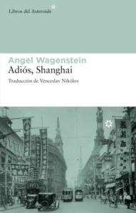 Adiós Shanghai, Angel Wagenstein.